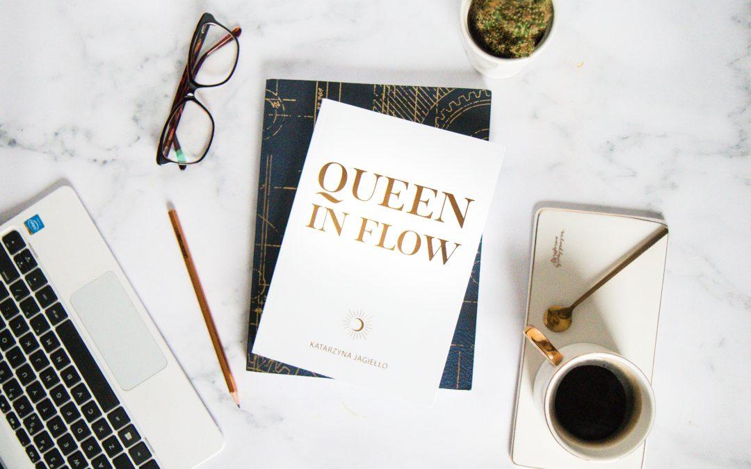 """10 lekcji z książki """"Queen in flow"""" by Katarzyna Jagiełło"""